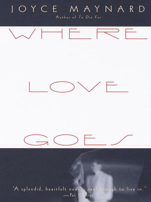 Title details for Where Love Goes by Joyce Maynard - Wait list