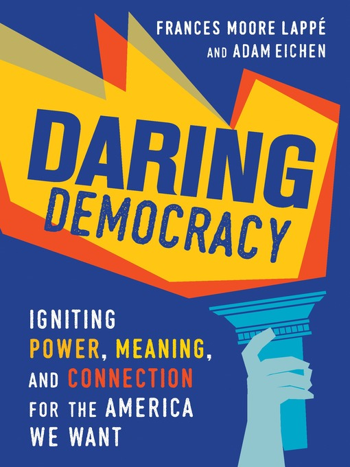 Title details for Daring Democracy by Frances Moore Lappé - Available