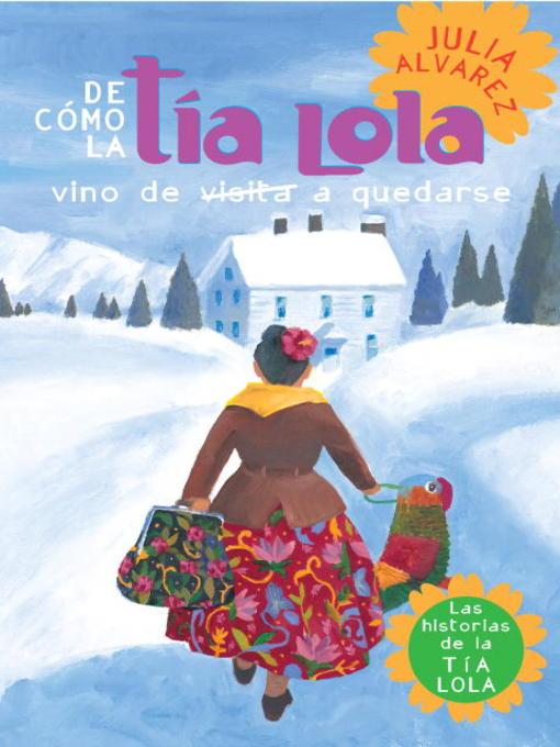 Title details for De cómo Tía Lola vino (de visita) a quedarse by Julia Alvarez - Wait list