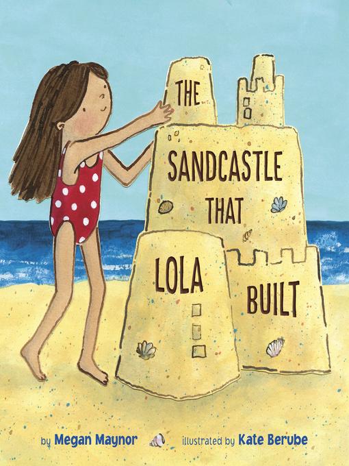 Title details for The Sandcastle That Lola Built by Megan Maynor - Wait list