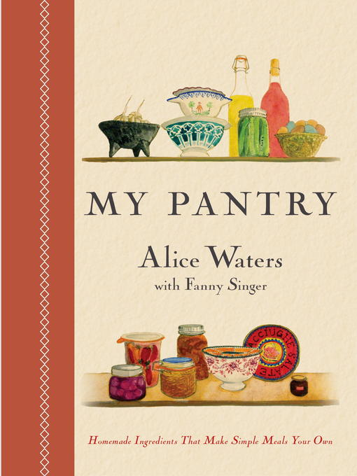 Title details for My Pantry by Alice Waters - Available
