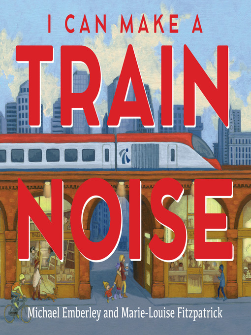 Title details for I Can Make a Train Noise by Michael Emberley - Available