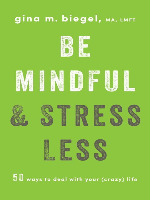 Title details for Be Mindful and Stress Less by Gina Biegel - Wait list