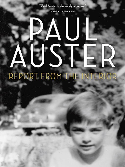 Title details for Report from the Interior by Paul Auster - Available
