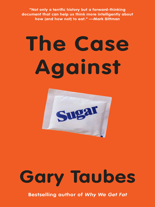 Title details for The Case Against Sugar by Gary Taubes - Wait list