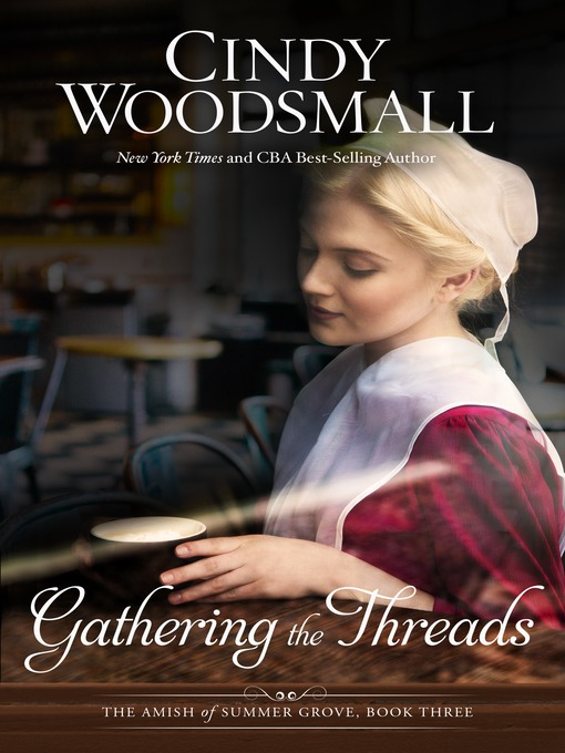 Title details for Gathering the Threads by Cindy Woodsmall - Available
