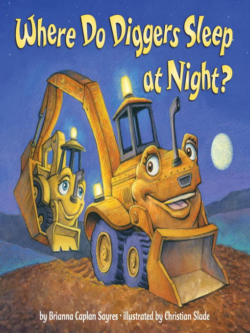 Title details for Where Do Diggers Sleep at Night? by Brianna Caplan Sayres - Available
