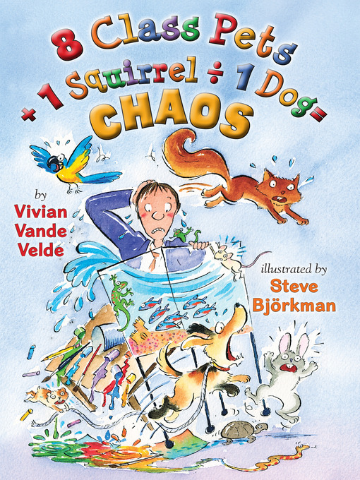 Title details for 8 Class Pets + 1 Squirrel ÷ 1 Dog = Chaos by Vivian Vande Velde - Available