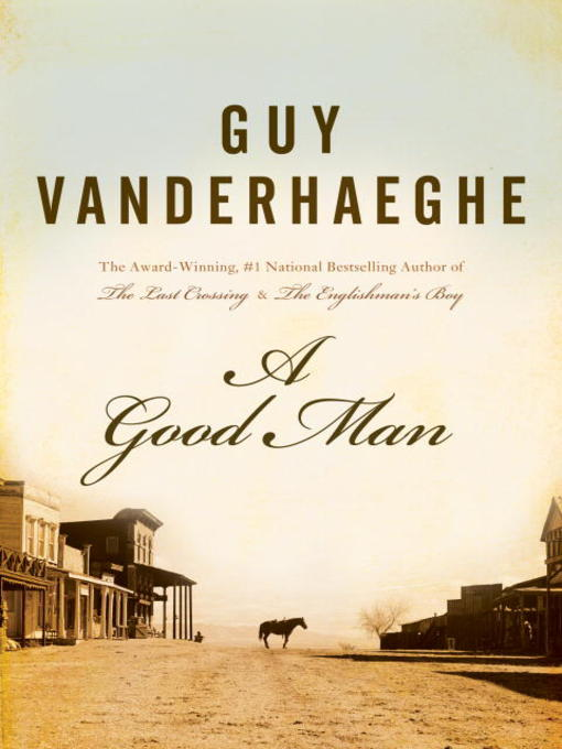 Title details for A Good Man by Guy Vanderhaeghe - Wait list