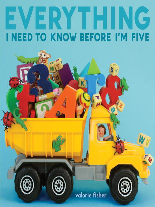 Title details for Everything I Need to Know Before I'm Five by Valorie Fisher - Wait list