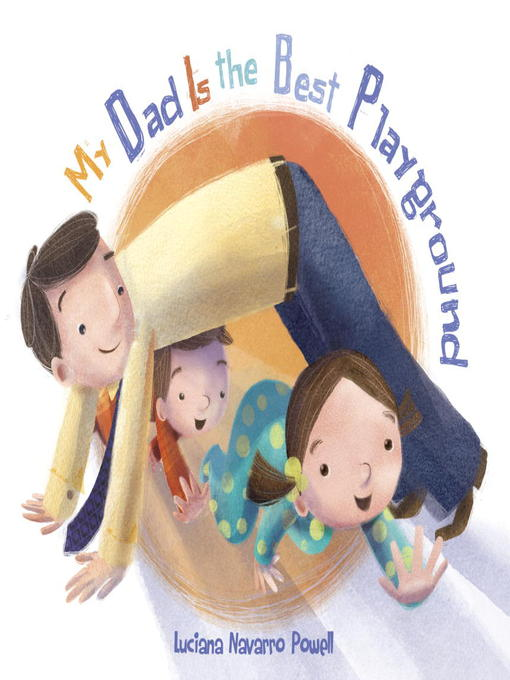 Title details for My Dad Is the Best Playground by Luciana Navarro Powell - Available
