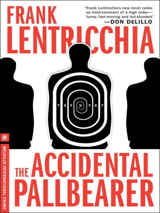 Title details for The Accidental Pallbearer by Frank Lentricchia - Available