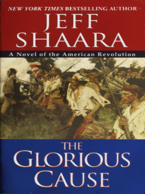 Title details for The Glorious Cause by Jeff Shaara - Available
