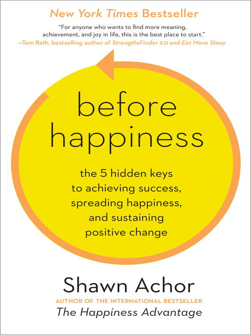 Before Happiness The 5 Hidden Keys to Achieving Success, Spreading Happiness, and Sustaining Positive Change