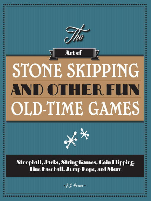 Title details for The Art of Stone Skipping and Other Fun Old-Time Games by J.J. Ferrer - Available