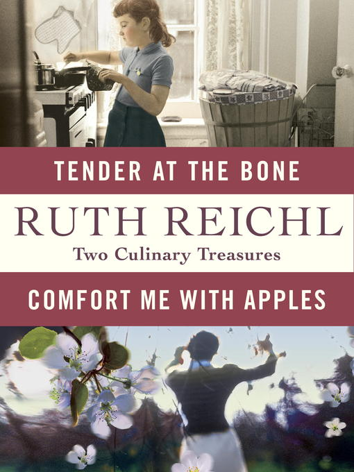 Title details for Comfort Me with Apples and Tender at the Bone by Ruth Reichl - Available