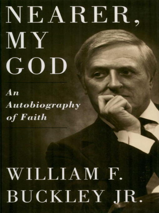 Title details for Nearer, My God by William F. Buckley, Jr. - Available