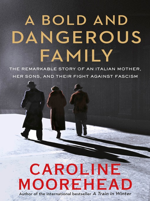 Title details for A Bold and Dangerous Family by Caroline Moorehead - Available