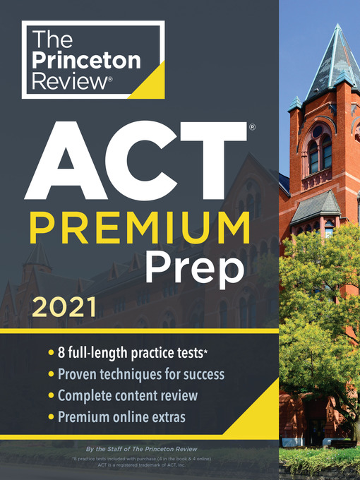 Princeton review act premium prep, 2021 [electronic resource] : 8 practice tests + content review + strategies.