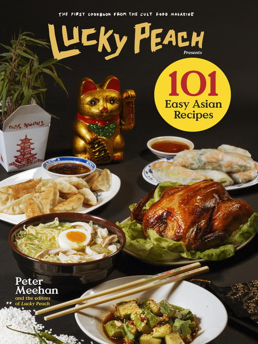 Title details for Lucky Peach Presents 101 Easy Asian Recipes by Peter Meehan - Available