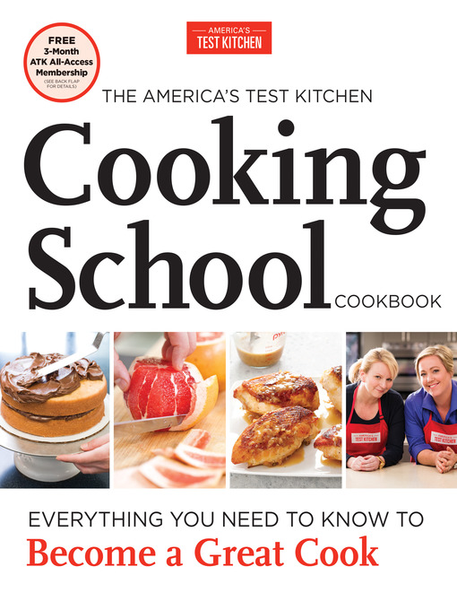 The America's Test Kitchen Cooking School Cookbook Everything You Need to Know to Become a Great Cook