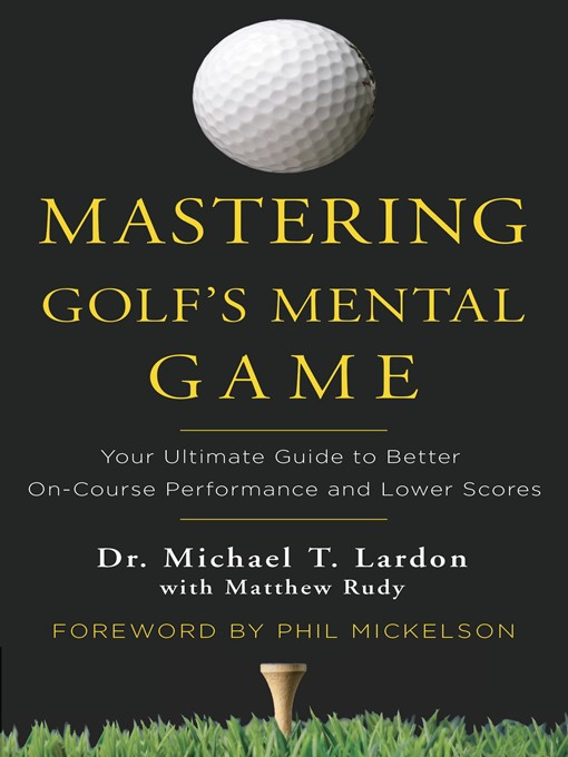 Title details for Mastering Golf's Mental Game by Michael Lardon - Available