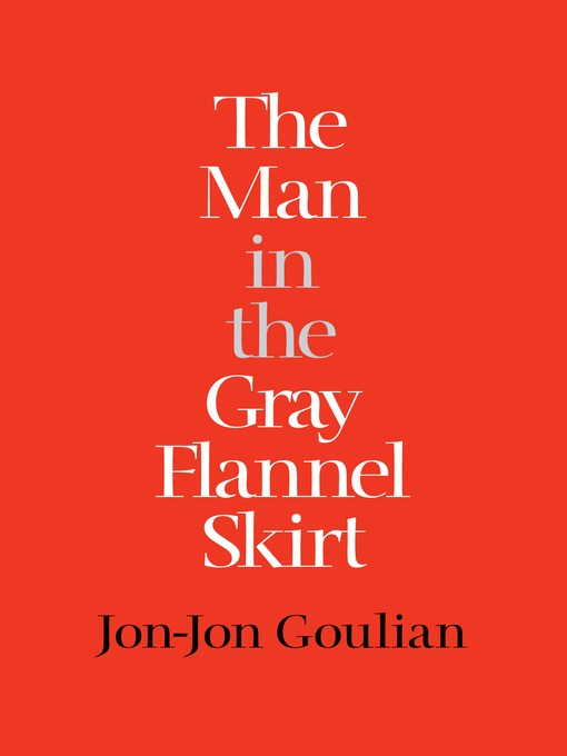 Title details for The Man in the Gray Flannel Skirt by Jon-Jon Goulian - Available