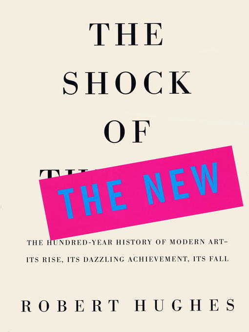Title details for The Shock of the New by Robert Hughes - Available