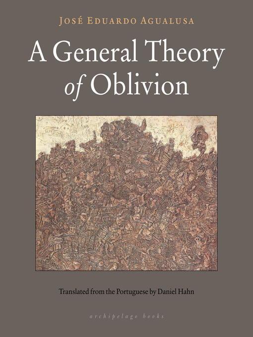Détails du titre pour A General Theory of Oblivion par Jose Eduardo Agualusa - Disponible
