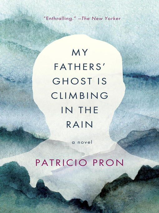 Title details for My Fathers' Ghost is Climbing in the Rain by Patricio Pron - Wait list