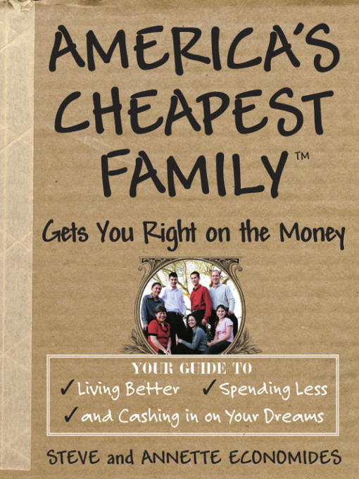 Title details for America's Cheapest Family Gets You Right on the Money by Steve Economides - Available