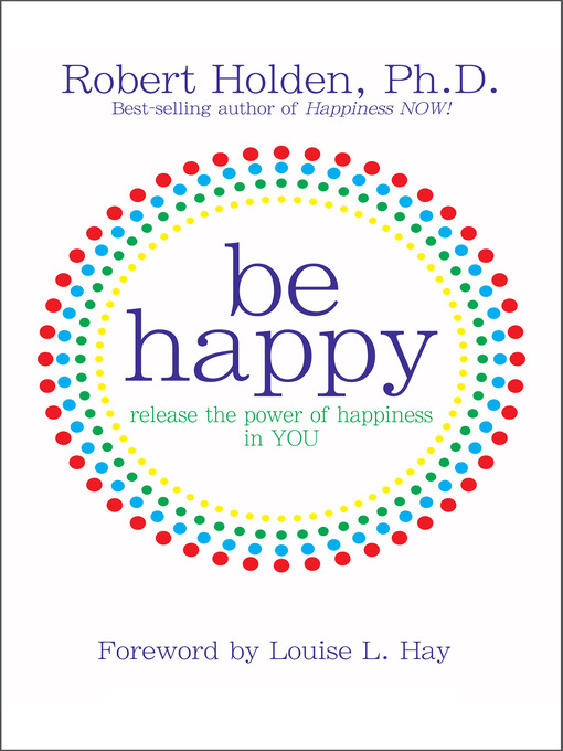 Title details for Be Happy! by Robert Holden, Ph.D. - Available