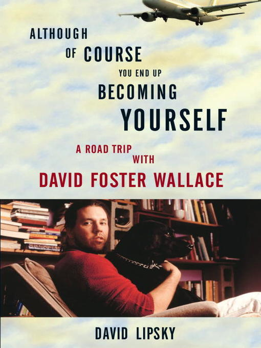 Title details for Although of Course You End Up Becoming Yourself by David Lipsky - Available