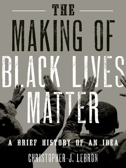 Title details for The Making of Black Lives Matter by Christopher J. Lebron - Available