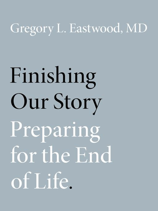Title details for Finishing Our Story by Gregory L. Eastwood, MD - Available