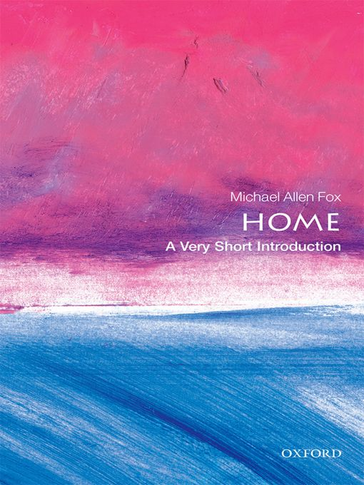 Title Details For Home A Very Short Introduction By Michael Allen Fox
