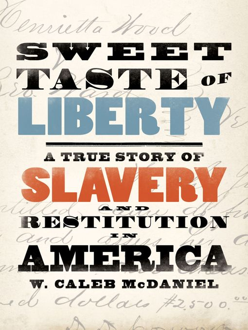 Title details for Sweet Taste of Liberty by W. Caleb McDaniel - Available