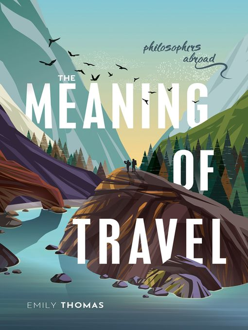 Title details for The Meaning of Travel by Emily Thomas - Available