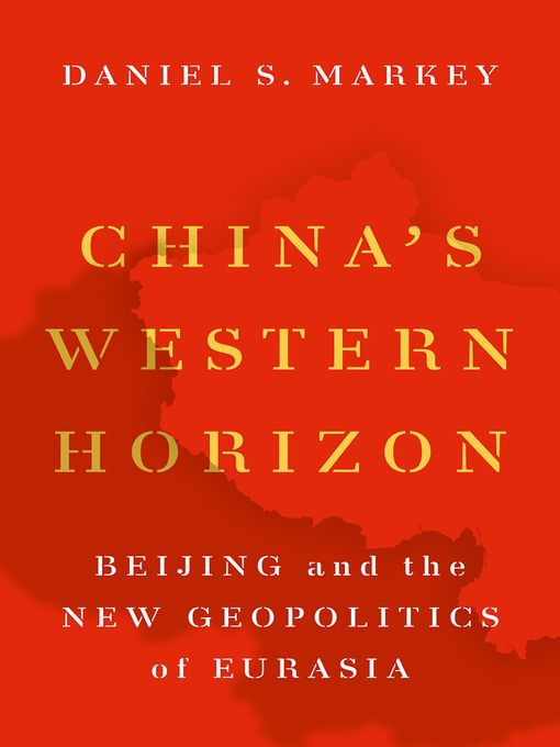 Title details for China's Western Horizon by Daniel Markey - Available