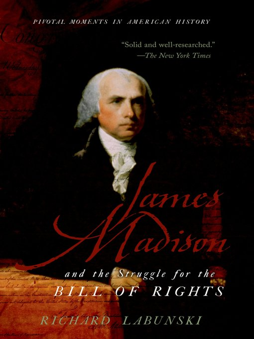 Title details for James Madison and the Struggle for the Bill of Rights by Richard Labunski - Available