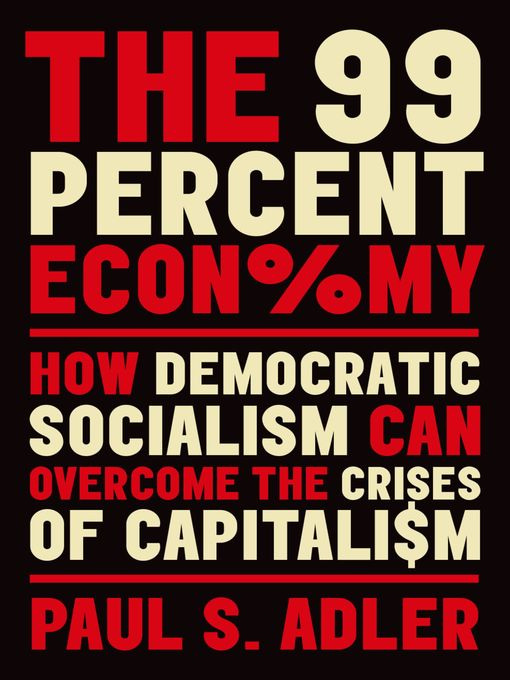 Title details for The 99 Percent Economy by Paul S. Adler - Available