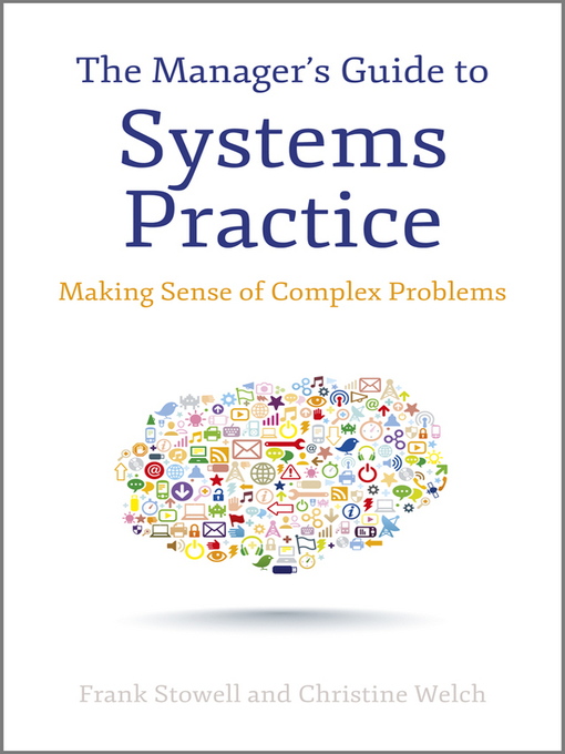 The Manager's Guide to Systems Practice Making Sense of Complex Problems