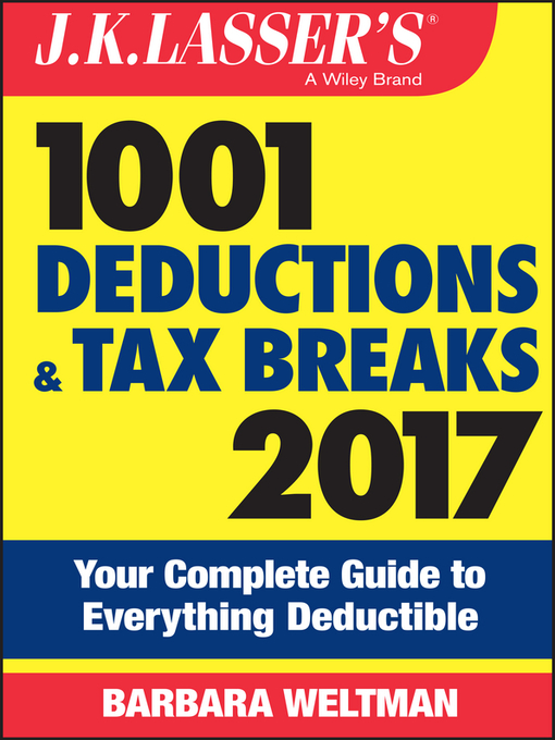 Title details for J.K. Lasser's 1001 Deductions and Tax Breaks 2017 by Barbara Weltman - Available