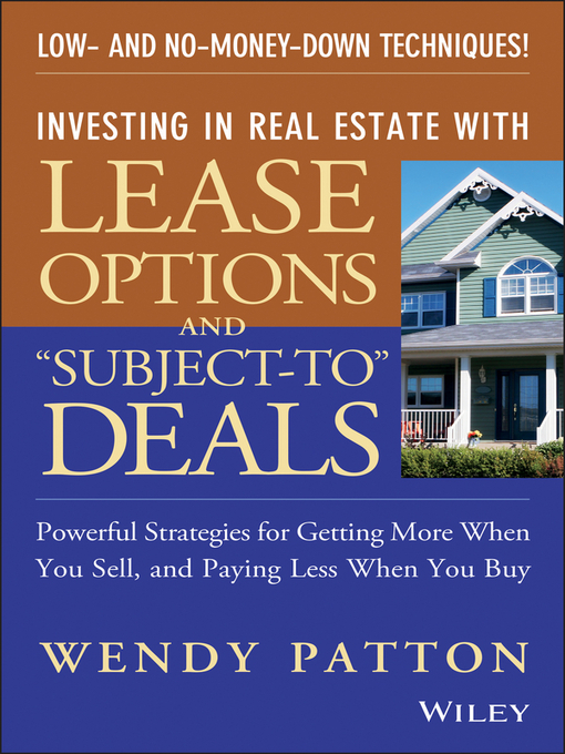 "Title details for Investing in Real Estate With Lease Options and ""Subject-To"" Deals by Wendy Patton - Available"