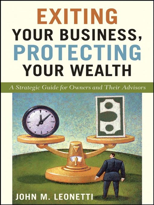Title details for Exiting Your Business, Protecting Your Wealth by John M. Leonetti - Available