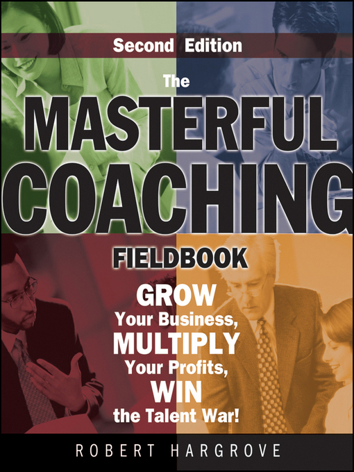 Title details for The Masterful Coaching Fieldbook by Robert Hargrove - Available