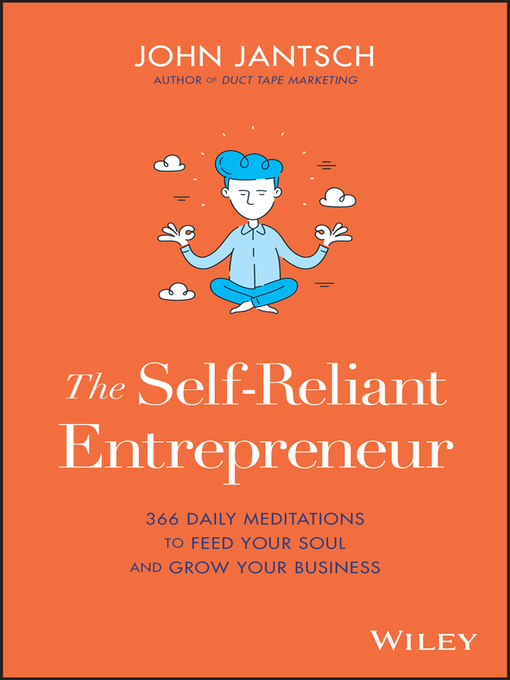 The self-reliant entrepreneur [electronic resource] : 366 daily meditations to feed your soul and grow your business.