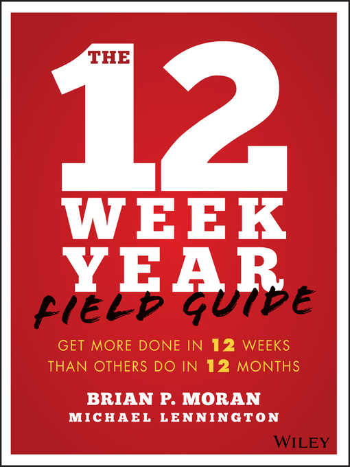 Title details for The 12 Week Year Field Guide by Brian P. Moran - Wait list