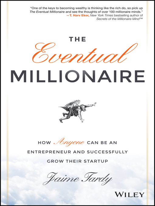 The Eventual Millionaire How Anyone Can Be an Entrepreneur and Successfully Grow Their Startup