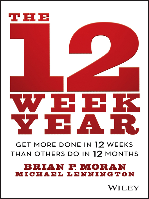 Title details for The 12 Week Year by Brian P. Moran - Wait list